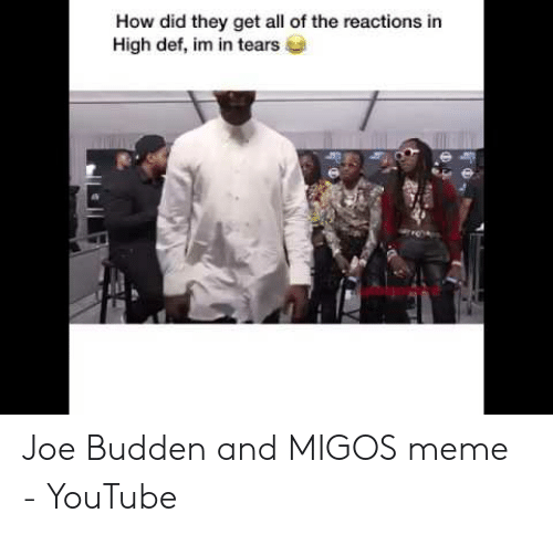 Migos Joe Budden Memes: How did they get all of the reactions in  High def, im in tears Joe Budden and MIGOS meme - YouTube