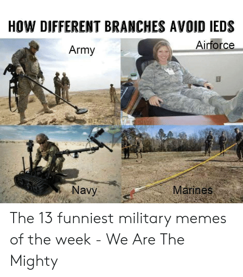 Funny Army Memes: HOW DIFFERENT BRANCHES AVOID IEDS  Airforce  Army  Navy  Márines The 13 funniest military memes of the week - We Are The Mighty