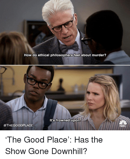 philosophers: How do ethical philosophers feel about murder?  It's frowned upon  #THEGOOD PLACE  NBC 'The Good Place': Has the Show Gone Downhill?