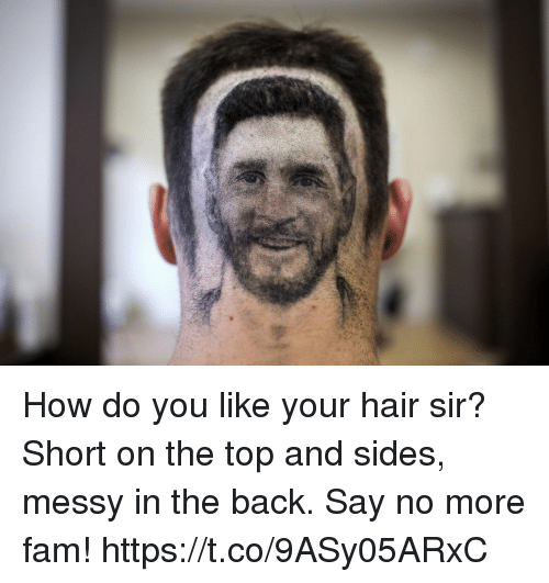 Say No More Fam: How do you like your hair sir?   Short on the top and sides, messy in the back.   Say no more fam! https://t.co/9ASy05ARxC
