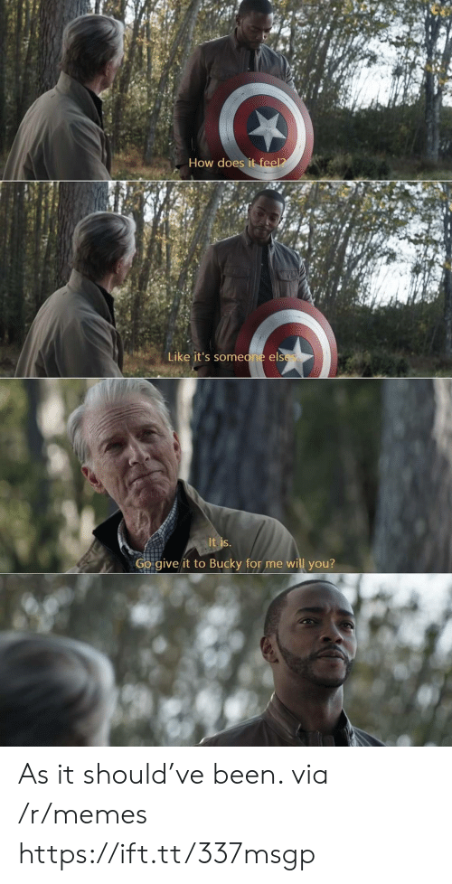 bucky: How does it feel?  Like it's someone elses  It is.  Go give it to Bucky for me will you? As it should've been. via /r/memes https://ift.tt/337msgp