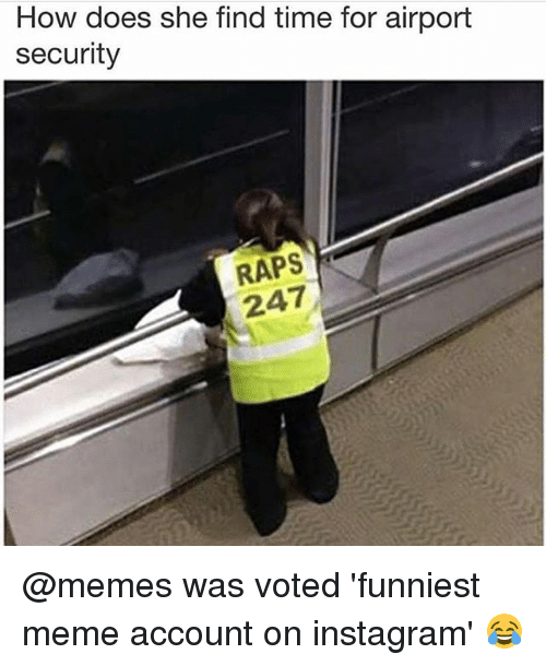 raps: How does she find time for airport  security  RAPS  247 @memes was voted 'funniest meme account on instagram' 😂