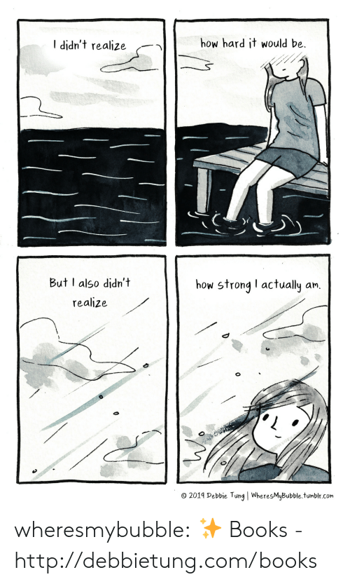 Books, Tumblr, and Blog: how hard it would be  I didn't realize  But I also didn't  how strong I actually an.  realize  O 2019 Debbie Tung | WheresMyBubble.tumblr.com wheresmybubble:  ✨  Books - http://debbietung.com/books