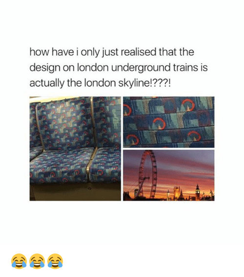 skyline: how have i only just realised that the  design on london underground trains is  actually the london skyline!???! 😂😂😂