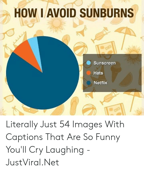 Captions: HOW I AVOID SUNBURNS  Sunscreen  Hats  Netflix Literally Just 54 Images With Captions That Are So Funny You'll Cry Laughing - JustViral.Net