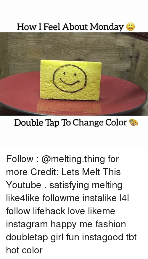 Satisfieing: How I Feel About Monday  Double Tap To Change Color Follow : @melting.thing for more Credit: Lets Melt This Youtube . satisfying melting like4like followme instalike l4l follow lifehack love likeme instagram happy me fashion doubletap girl fun instagood tbt hot color