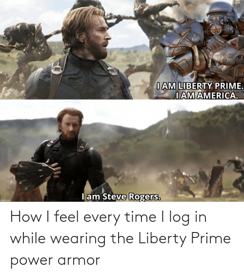How I Feel: How I feel every time I log in while wearing the Liberty Prime power armor