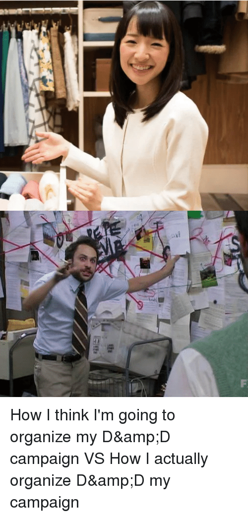 d&amp d: How I think I'm going to organize my D&D campaign VS How I actually organize D&D my campaign