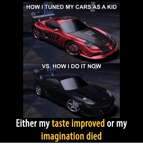 Kid Vs: HOW I TUNED MY CARS AS A KID  VS. HOW I DO IT NOW  Either my taste improved or my  imagination died
