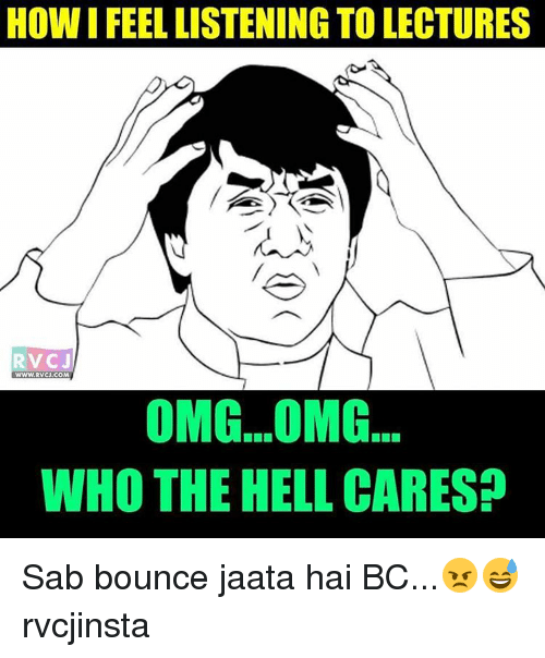 Bounc: HOW IFEELLISTENING TO LECTURES  RV CJ  WWW.RVCU.COM  OMG...OMG  WHO THE HELL CARES? Sab bounce jaata hai BC...😠😅 rvcjinsta