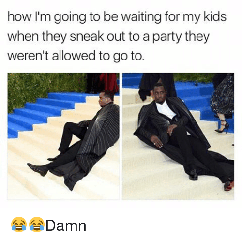 Kidsings: how I'm going to be waiting for my kids  when they sneak out to a party they  weren't allowed to go to. 😂😂Damn