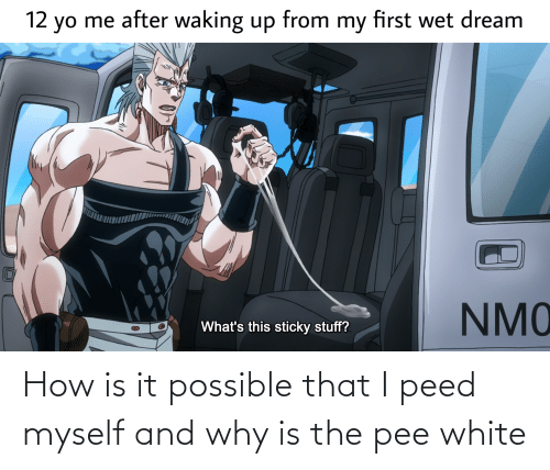 peed: How is it possible that I peed myself and why is the pee white