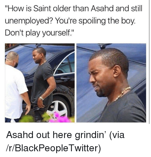 "Play Yourself: ""How is Saint older than Asahd and still  unemployed? You're spoiling the boy.  Don't play yourself."" <p>Asahd out here grindin&rsquo; (via /r/BlackPeopleTwitter)</p>"