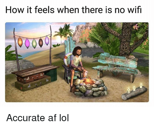 Wify: How it feels when there is no wifi Accurate af lol