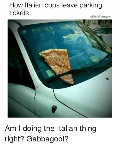 How Italians: How Italian cops leave parking  tickets  official. angew Am I doing the Italian thing right? Gabbagool?