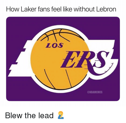Basketball, Nba, and Sports: How Laker fans feel like without Lebron  Los  @NBAMEMES Blew the lead 🤦♂️