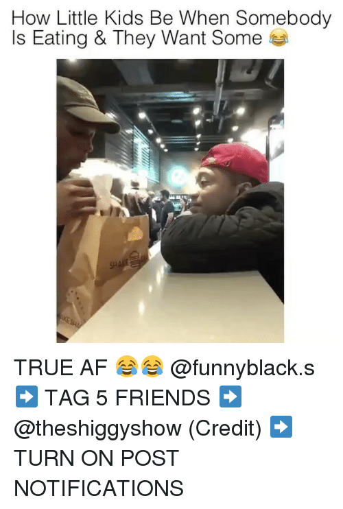 Kidsings: How Little Kids Be When Somebody  Is Eating & They Want Some TRUE AF 😂😂 @funnyblack.s ➡️ TAG 5 FRIENDS ➡️ @theshiggyshow (Credit) ➡️ TURN ON POST NOTIFICATIONS