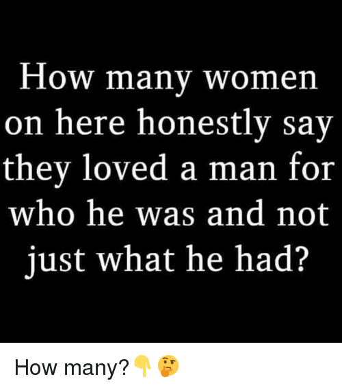 Hood, How, and Who: How manv wonen  on here honestly sav  they loved a man for  who he was and not  just what he had? How many?👇🤔