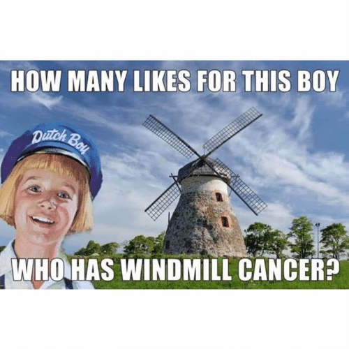 Dank, Cancer, and Boy: HOW MANY LIKES FOR THIS BOY  WHOHAS WINDMILL CANCER