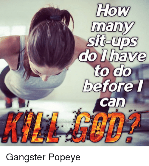 Nihilist: How  many  sit  before t  can  KILL GOD? Gangster Popeye