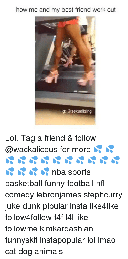 juke: how me and my best friend work out  ig: @sexualising Lol. Tag a friend & follow @wackalicous for more 💦 💦 💦 💦 💦 💦 💦 💦 💦 💦 💦 💦 💦 💦 💦 💦 nba sports basketball funny football nfl comedy lebronjames stephcurry juke dunk pipular insta like4like follow4follow f4f l4l like followme kimkardashian funnyskit instapopular lol lmao cat dog animals