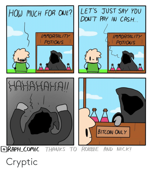 Bitcoin: HOW MUCH FOR ONE? LET'S JUST SAY YOU  DON'T PAY IN CASH...  IMMORTALITY  POTIONSI  IMMORTALITY  POTIONS I  HAHAHAHAI!  BITCOIN ONLY  ORAPH_COMIC THANKS TO ROBBIE AND NICK! Cryptic
