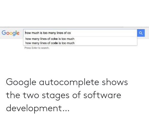 Google, Too Much, and Search: how much is too many lines of co  Google  how many lines of coke is too much  how many lines of code is too much  Press Enter to search. Google autocomplete shows the two stages of software development…