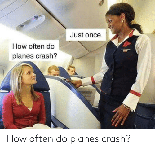 crash: How often do planes crash?