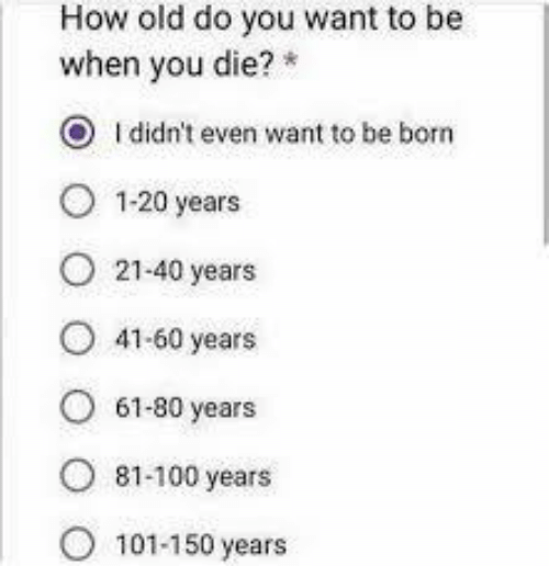 Old, How, and You: How old do you want to be  when you die?  O Ididn't even want to be born  1-20 years  21-40 years  41-60 years  61-80 years  81-100 years  101-150 years