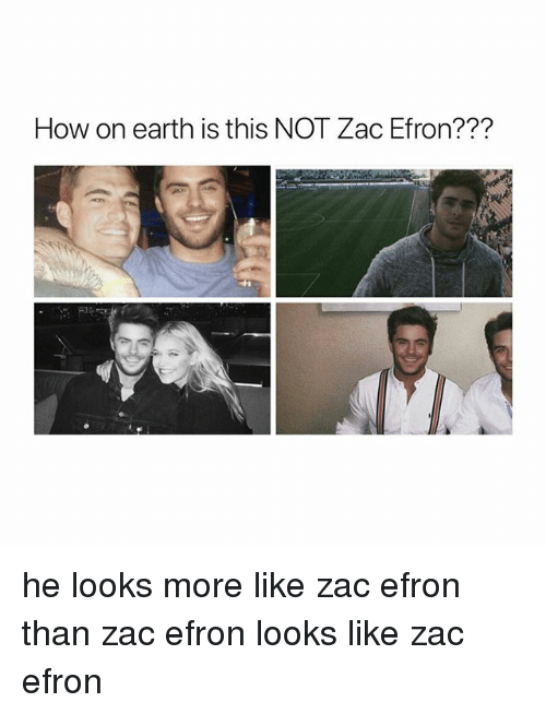 Zac Efron, Earth, and Girl Memes: How on earth is this NOT Zac Efron??? he looks more like zac efron than zac efron looks like zac efron