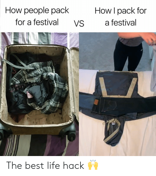 Best Life: How people pack  How I pack for  for a festival  a festival  VS The best life hack 🙌