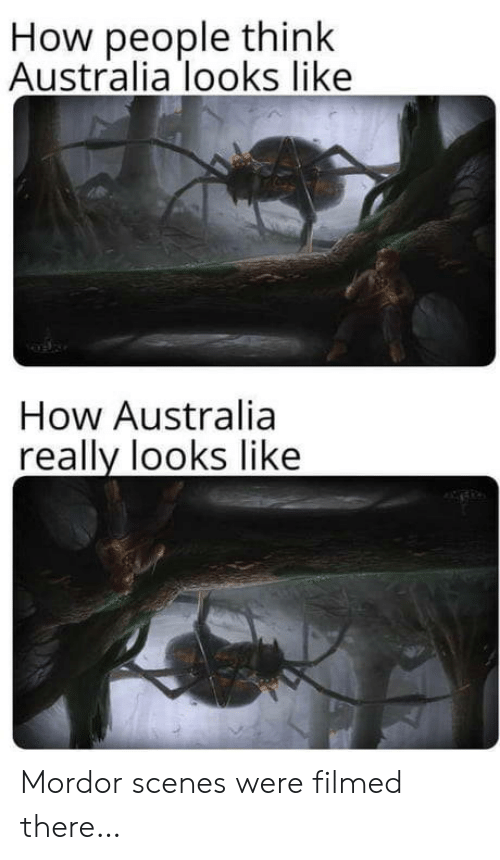 People Think: How people think  Australia looks like  How Australia  really looks like Mordor scenes were filmed there…