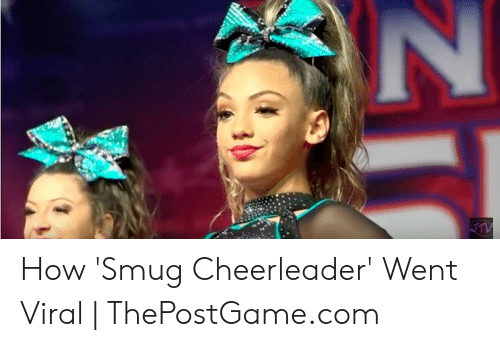 Smug Cheerleader: How 'Smug Cheerleader' Went Viral | ThePostGame.com