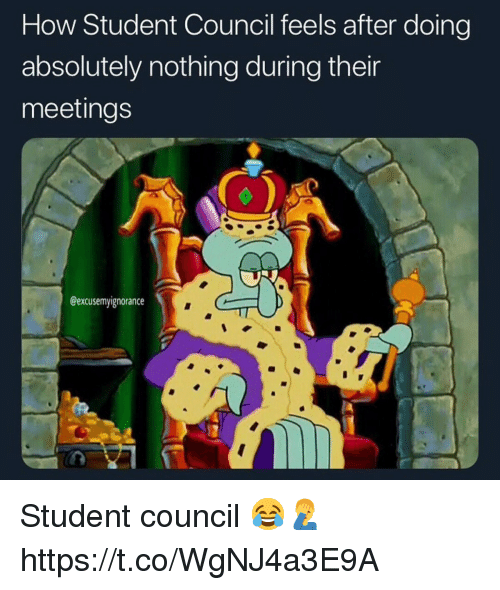 How, Student, and Feels: How Student Council feels after doing  absolutely nothing during their  meetings  @excusemyignorance Student council 😂🤦♂️ https://t.co/WgNJ4a3E9A
