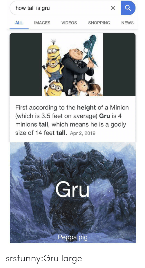 Godly: how tall is gru  X  VIDEOS  ALL  SHOPPING  NEWS  IMAGES  First according to the height of a Minion  (which is 3.5 feet on average) Gru is 4  minions tall, which means he is a godly  size of 14 feet tall. Apr 2, 2019  Gru  Peppa pig srsfunny:Gru large