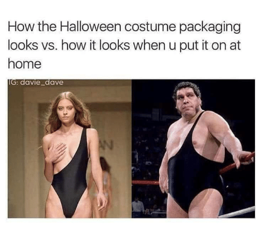 Halloween, Home, and How: How the Halloween costume packaging  looks vs. how it looks when u put it on at  home  IG: davie_dave  AN