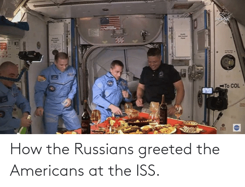 the americans: How the Russians greeted the Americans at the ISS.