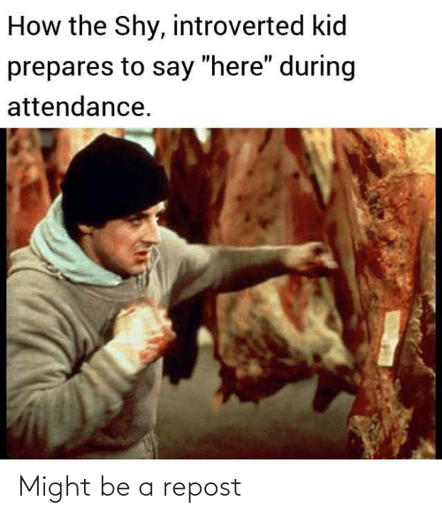 """shy: How the Shy, introverted kid  prepares to say """"here"""" during  attendance. Might be a repost"""
