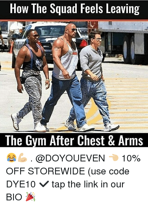 Gym, Squad, and Link: How The Squad Feels Leaving  The Gvm After Chest & Arms 😂💪🏼 . @DOYOUEVEN 👈🏼 10% OFF STOREWIDE (use code DYE10 ✔️ tap the link in our BIO 🎉