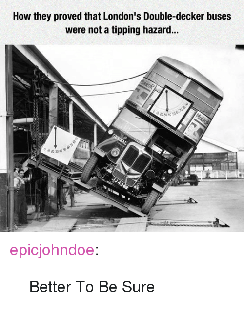"""tipping: How they proved that London's Double-decker buses  were not a tipping hazard...  020304050 <p><a href=""""https://epicjohndoe.tumblr.com/post/172356792846/better-to-be-sure"""" class=""""tumblr_blog"""">epicjohndoe</a>:</p>  <blockquote><p>Better To Be Sure</p></blockquote>"""