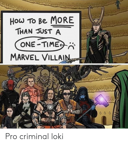 How To, Marvel, and Time: How To Be MORE  THAN UST A  ONE TIME  MARVEL VILLA Pro criminal loki