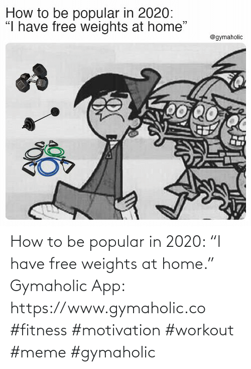 "popular: How to be popular in 2020: ""I have free weights at home.""  Gymaholic App: https://www.gymaholic.co  #fitness #motivation #workout #meme #gymaholic"
