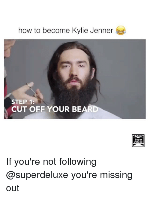 Superate: how to become Kylie Jenner  STEP 1:  CUT OFF YOUR BEAR  Super  Deluxe If you're not following @superdeluxe you're missing out