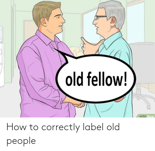 label: How to correctly label old people