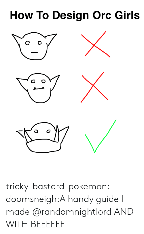 Girls, Pokemon, and Tumblr: How To Design Orc Girls tricky-bastard-pokemon:  doomsneigh:A handy guide I made  @randomnightlord   AND WITH BEEEEEF