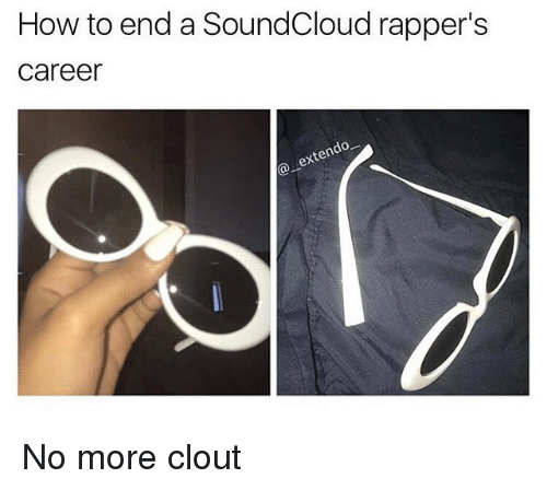 how to end a soundcloud rappers career exten no more 25612992 how to end a soundcloud rapper's career exten no more clout