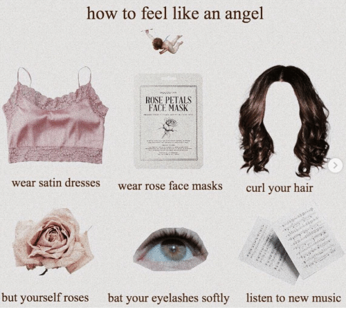 masks: how to feel like an angel  ROSE PETALS  FACE MASK  wear satin dresses  wear rose face masks  curl your hair  but yourself roses  bat your eyelashes softly  listen to new music