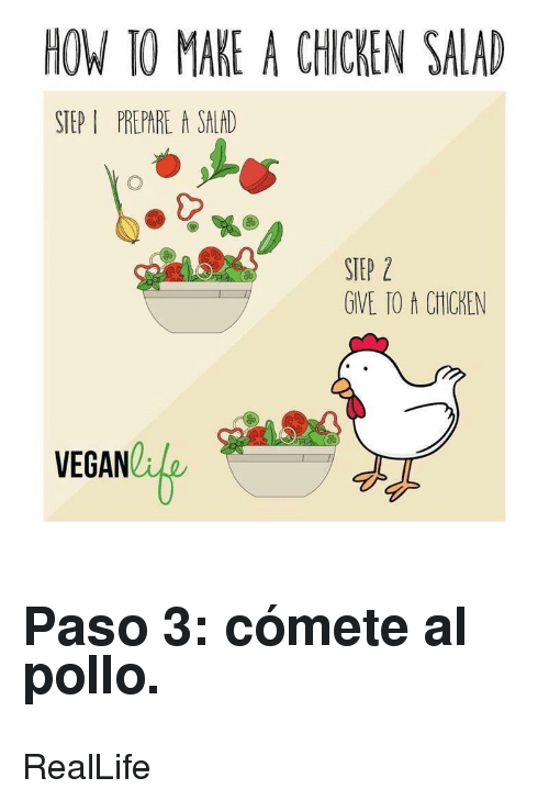 Chicken, How To, and How: HOW TO MAKE A CHICKEN SALAD  STEP I PREPARE A SALAD  STEP 2  GIVE TO A CHICKEN  VEGANC <h2>Paso 3: cómete al pollo.</h2><p>RealLife</p>