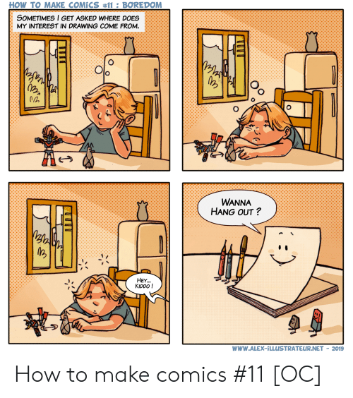 Kiddo: HOW TO MAKE COMÍCS #11 : BOREDOM  SOMETIMES l GET ASKED WHERE DOES  MY INTEREST IN DRAWING COME FROM.  WANNA  HANG OUT?  HEY...  KIDDO!  www.ALEX-1LLUSTRATEUR.NET - 2019 How to make comics #11 [OC]