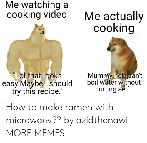 make: How to make ramen with microwaev?? by azidthenawi MORE MEMES